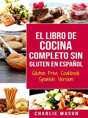 cover image of El Libro De Cocina Completo Sin Gluten En Español/ Gluten Free Cookbook Spanish Version