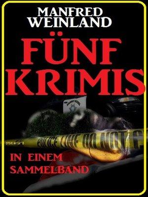 cover image of Fünf Manfred Weinland Krimis in einem Sammelband