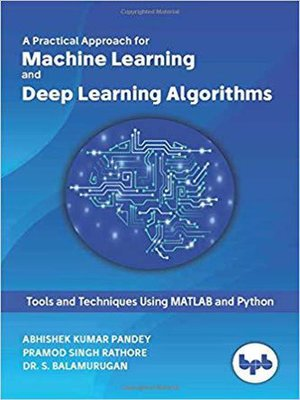 cover image of A Practical Approach for Machine Learning and Deep Learning Algorithms