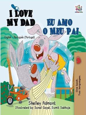 cover image of I Love My Dad Eu Amo o Meu Pai (English Portuguese Portugal)
