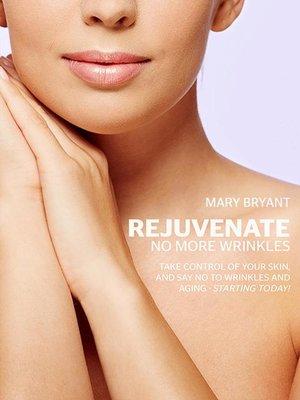 cover image of Rejuvenate--No More Wrinkles