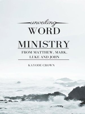 cover image of Unveiling Word Ministry From Matthew, Mark, Luke and John