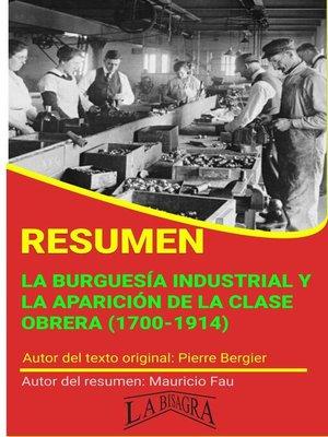 cover image of Resumen de La Burguesía Industrial y la Aparición de la Clase Obrera (1700-1914) de Pierre Bergier
