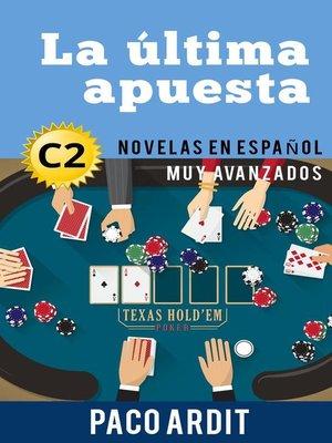 cover image of La última apuesta--Novelas en español nivel muy avanzado (C2)