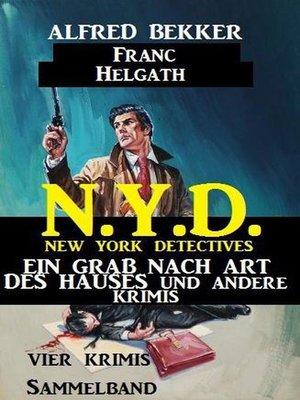 cover image of Vier Krimis N.Y.D.--New York Detectives Sammelband – Ein Grab nach Art des Hauses und andere Krimis