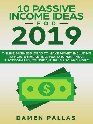 cover image of 10 Passive Income Ideas for 2019 Online Business Ideas to Make Money including Affiliate Marketing, FBA, Drop-shipping, YouTube, Publishing, and More