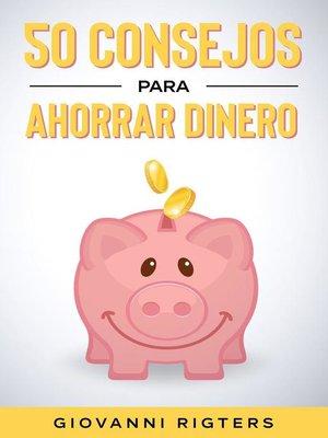 cover image of 50 Consejos Para Ahorrar Dinero