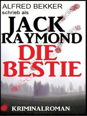 cover image of Jack Raymond--Die Bestie