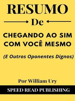 cover image of Resumo De Chegando Ao Sim Com Você Mesmo (E Outros Oponentes Dignos) Por William Ury