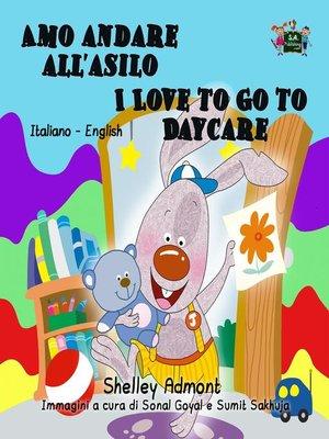 cover image of Amo andare all'asilo I Love to Go to Daycare (Bilingual Italian Kids Book)