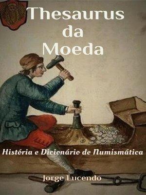 cover image of Thesaurus da Moeda História e Dicionário de Numismática