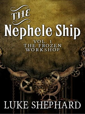 cover image of Volume One--The Frozen Workshop (A Steampunk Adventure): The Nephele Ship, #1