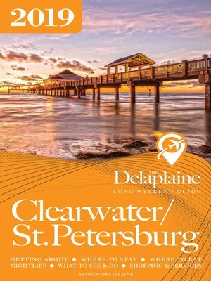 cover image of Clearwater / St. Petersburg--The Delaplaine 2019 Long Weekend Guide