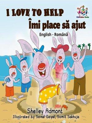 cover image of I Love to Help Îmi place să jut (Romanian Kids Book)