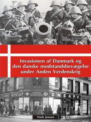 cover image of Invasionen af Danmark og den danske modstandsbevægelse under Anden Verdenskrig
