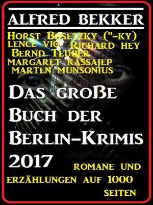 cover image of Das große Buch der Berlin-Krimis 2017--Romane und Erzählungen auf 1000 Seiten