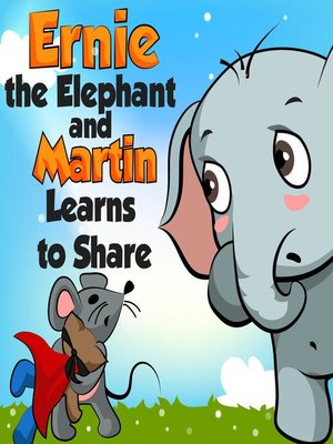 cover image of Ernie the Elephant and Martin Learn to Share