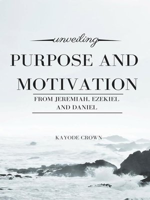 cover image of Unveiling Purpose and Motivation From Jeremiah, Ezekiel, and Daniel