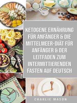 cover image of Ketogene Ernährung für Anfänger & Die Mittelmeer-Diät für Anfänger & Der Leitfaden zum intermittierenden Fasten auf Deutsch