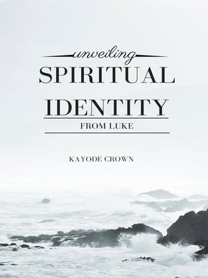 cover image of Unveiling Spiritual Identity From Luke