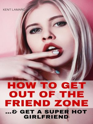 cover image of How to Get Out of the Friend Zone