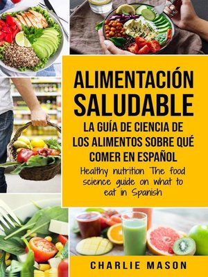 cover image of Alimentación Saludable la Guía de Ciencia de Los Alimentos Sobre qué Comer en Español/ Healthy Nutrition the Food Science Guide on What to Eat in Spanish