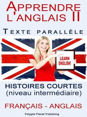 cover image of Apprendre l'anglais II--Texte parallèle--Histoires courtes (Français--Anglais) niveau intermédiaire