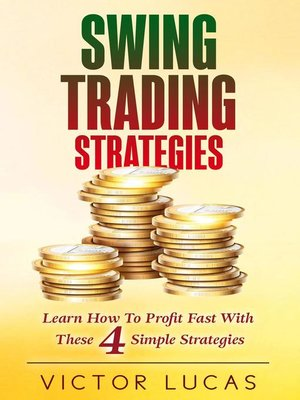 cover image of Learn How to Profit Fast With These 4 Simple Strategies: Swing Trading Strategies, #1