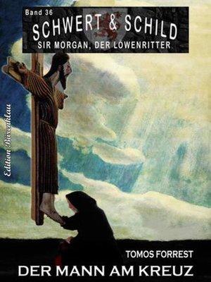 cover image of Schwert und Schild – Sir Morgan, der Löwenritter Band 36