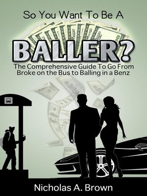 cover image of So You Want to Be a Baller? the Comprehensive Guide to Go From Broke on the Bus to Balling in a Benz