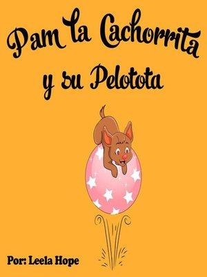 cover image of Pam la Cachorrita y Su Pelotota