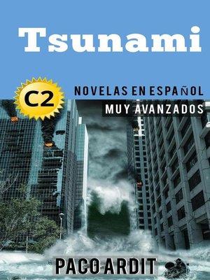 cover image of Tsunami--Novelas en español nivel muy avanzado (C2)