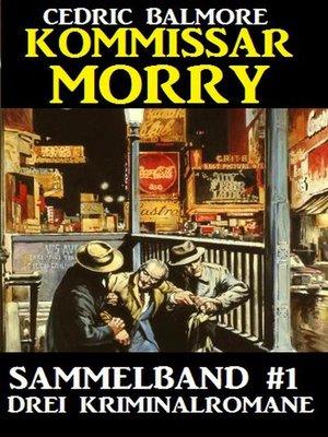 cover image of Kommissar Morry Sammelband #1--Drei Kriminalromane