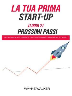 cover image of La Tua Prima Start-Up (Libro 2) Prossimi Passi