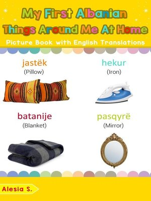 cover image of My First Albanian Things Around Me at Home Picture Book with English Translations