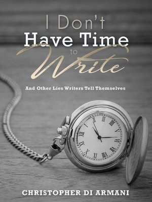 cover image of I Don't Have Time to Write and Other Lies Writers Tell Themselves