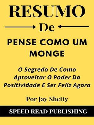cover image of Resumo De Pense Como Um Monge Por Jay Shetty O Segredo De Como Aproveitar O Poder Da Positividade E Ser Feliz Agora