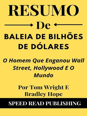 cover image of Resumo De Baleia De Bilhões De Dólares  Por Tom Wright E Bradley Hope  O Homem Que Enganou Wall Street, Hollywood E O Mundo