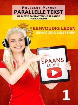 cover image of Spaans leren--Parallelle Tekst | Eenvoudig lezen | Eenvoudig luisteren DE MEEST FANTASTISCHE SPAANSE AUDIOCURSUS