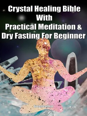 cover image of Crystal Healing Bible With Practical Meditation & Dry Fasting For Beginner