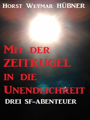 cover image of Mit der Zeitkugel in die Unendlichkeit