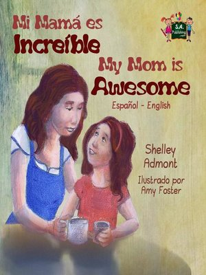 cover image of Mi mamá es incredible- My Mom is Awesome (Spanish English Bilingual)