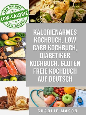 cover image of Kalorienarmes Kochbuch & Low Carb Kochbuch & Diabetiker Kochbuch & Gluten freie Kochbuch auf Deutsch