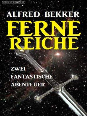 cover image of Zwei fantastische Alfred Bekker Abenteuer--Ferne Reiche
