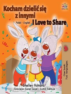 cover image of I Love to Share (Polish English Bilingual Book)