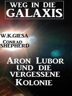 cover image of Aron Lubor und die vergessene Kolonie