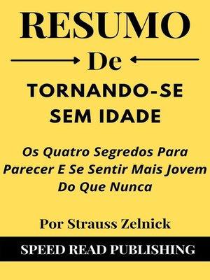 cover image of Resumo De Tornando-Se Sem Idade Por Strauss Zelnick  Os Quatro Segredos Para Parecer E Se Sentir Mais Jovem Do Que Nunca