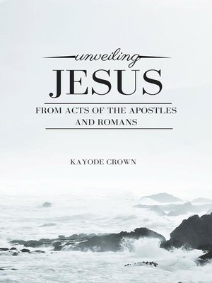 cover image of Unveiling Jesus From Acts of the Apostles and Romans