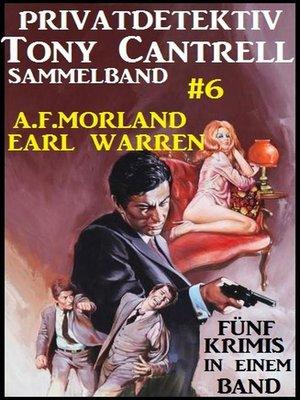 cover image of Privatdetektiv Tony Cantrell Sammelband #6--Fünf Krimis in einem Band