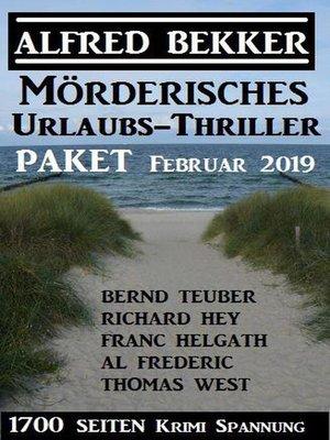 cover image of Mörderisches Urlaubs-Thriller Paket Februar 2019 – 1700 Seiten Krimi Spannung